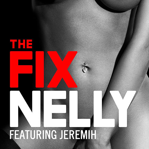 The Fix (feat. Jeremih) by Nelly