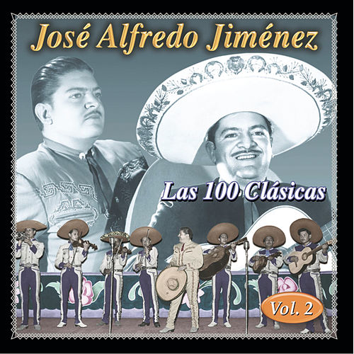 Play & Download Las 100 Clasicas Vol. 2 by Jose Alfredo Jimenez | Napster