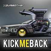 Play & Download Kick Me Back (The Anthem) by Pulsedriver | Napster