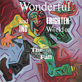 The Wonderful and Frightening World Of.... by The Fall