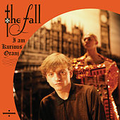 Play & Download I Am Kurious Oranj by The Fall | Napster