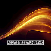 50 Goa Trance Anthems by Various Artists