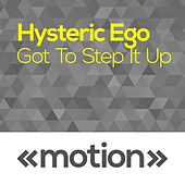 Play & Download Got to Step It Up by Hysteric Ego | Napster