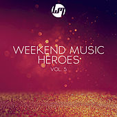 Play & Download Weekend Music Heroes, Vol. 5 by Various Artists | Napster