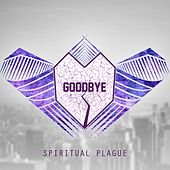 Goodbye by Spiritual Plague