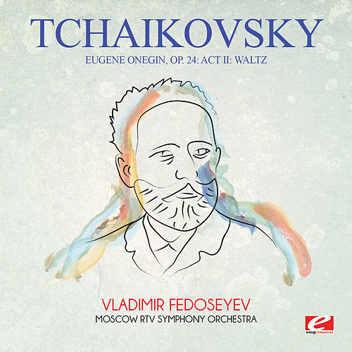 Tchaikovsky: Eugene Onegin, Op 24: Act Ii: Waltz (Digitally Remastered) by Vladimir Fedoseyev