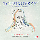 Play & Download Tchaikovsky: The Oprichnik: Overture (Digitally Remastered) by Yevgeni Svetlanov | Napster