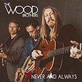 Play & Download Never and Always by The Wood Brothers | Napster