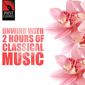 Play & Download Unwind with 2 Hours of Classical Music by Various Artists | Napster