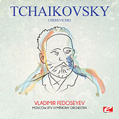 Tchaikovsky: Cherevichki (Digitally Remastered) by Vladimir Fedoseyev