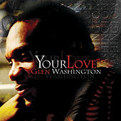 Play & Download Your Love by Glen Washington | Napster