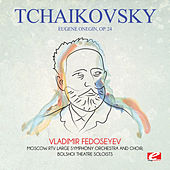 Tchaikovsky: Eugene Onegin, Op. 24 (Digitally Remastered) by Vladimir Fedoseyev