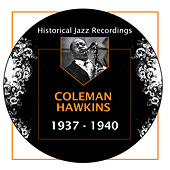 Play & Download Historical Jazz Recordings: 1937-1940 by Coleman Hawkins | Napster