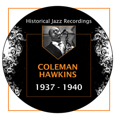 Historical Jazz Recordings: 1937-1940 by Coleman Hawkins