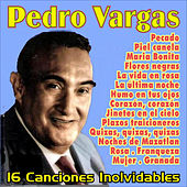 Play & Download Pedro Vargas . 16 Canciones Inolvidables by Pedro Vargas | Napster