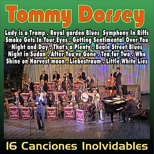 Tommy Dorsey . Tea For Two . 16 Inolvidables de los 40 by Tommy Dorsey