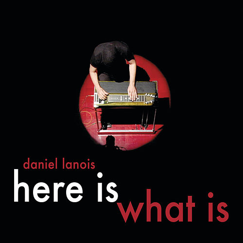 Play & Download Here Is What Is by Daniel Lanois | Napster