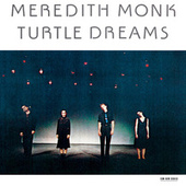 Turtle Dreams by Meredith Monk