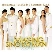 Play & Download Maging Sino Ka Man (Original Teleserye Soundtrack) by Various Artists | Napster