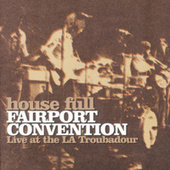 House Full - Live At The LA Troubadour by Fairport Convention