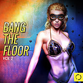 Play & Download Bang the Floor, Vol. 2 by Various Artists | Napster