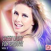 Play & Download Green Light for Groove, Vol. 2 by Various Artists | Napster