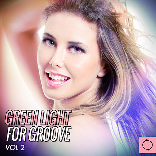 Green Light for Groove, Vol. 2 by Various Artists
