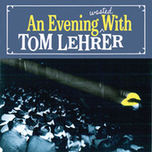 An Evening Wasted by Tom Lehrer