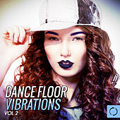 Dance Floor Vibrations, Vol. 2 by Various Artists