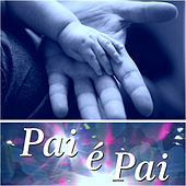 Pai É Pai by Various Artists