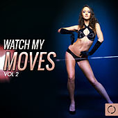 Play & Download Watch My Moves, Vol. 2 by Various Artists | Napster