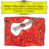 Play & Download Villa-Lobos: Concerto for Guitar and Small Orchestra by Narciso Yepes | Napster