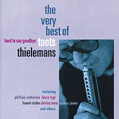 Hard To Say Goodbye - The Very Best Of Toots Thielemans by Various Artists