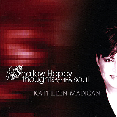 Play & Download Shallow Happy Thoughts for the Soul by Kathleen Madigan | Napster