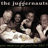 You Mean We Get Paid for This? by The Juggernauts