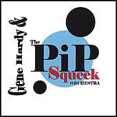 Play & Download Gene Hardy & the Pip Squeek Orchestra by Gene Hardy | Napster