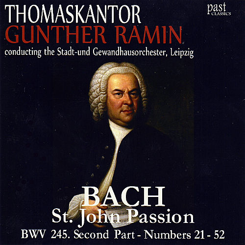Bach: St. John Passion BWV 245. Second Part - Numbers 21-52 von Thomaskantor Gunther Ramin The Stadt-und Gewandhausorchester