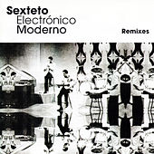 Play & Download Sexteto Electrónico Moderno Remixes by Various Artists | Napster