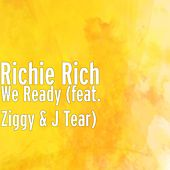 Play & Download We Ready (feat. Ziggy & J Tear) by Richie Rich | Napster