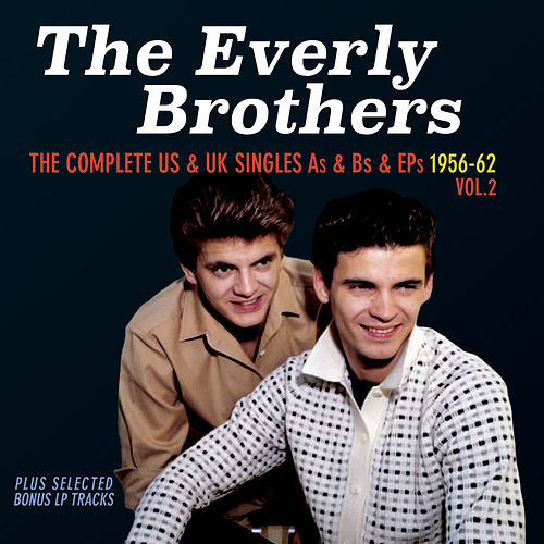 The Complete Us & Uk Singles As & BS 1956-62, Vol. 2 by The Everly Brothers