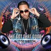 Play & Download She Got That Good by Iyse Gibson | Napster
