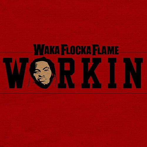 Play & Download Workin by Waka Flocka Flame | Napster