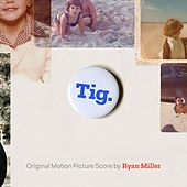Tig. (Original Motion Picture Soundtrack) by Ryan Miller
