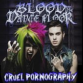 Cruel Pornography by Blood On The Dance Floor