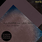 All I'm Sayin'  (feat. Lisa Shaw) [The Sophisticado All Soul Remixes] by Allovers