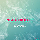 Nikita Ukoloff Best Works, Vol. 2 by DJ Motorist Nikita Ukoloff