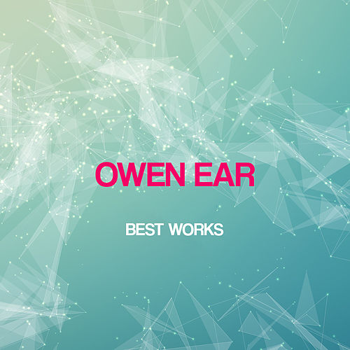 Owen Ear Best Works by Owen Ear