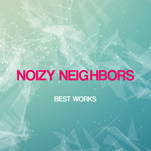 Play & Download Noizy Neighbors Best Works by Noizy Neighbors | Napster