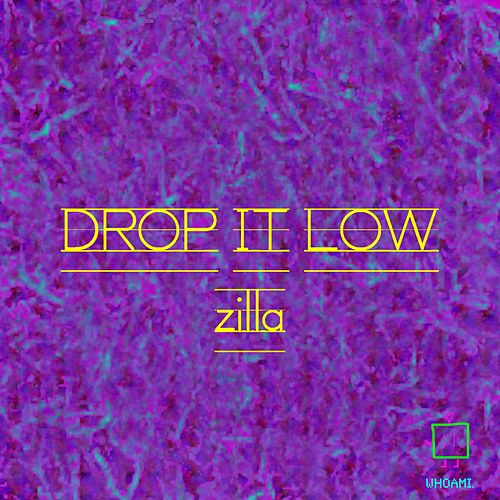Play & Download Drop It Low by Zilla | Napster