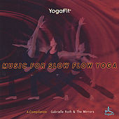 Play & Download Yogafit: Music For Slow Flow Yoga by Gabrielle Roth & The Mirrors | Napster